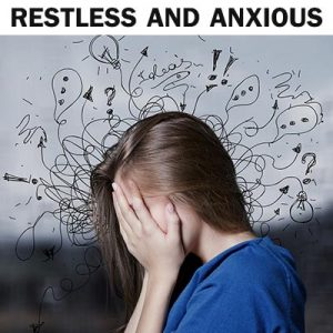 restless and anxious